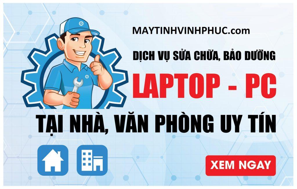Dịch vụ sửa chữa laptop tại nhà văn phòng ở vĩnh yên